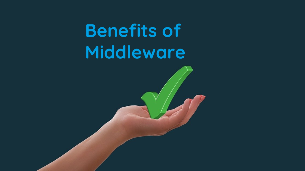 Benefits of Middleware