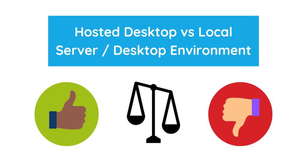 Hosted Desktop vs Local Server Desktop Environment