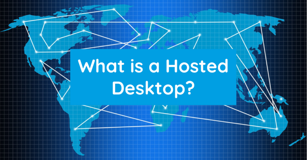 What is a Hosted Desktop
