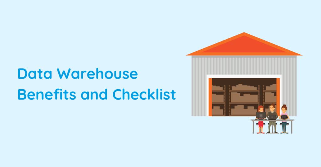 Data Warehouse Benefits and Checklist