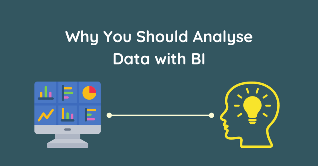 Why You Should Analyse Data with BI